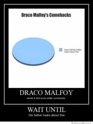 Draco Malfoys Comebacks – Wait until his father hears about this ...