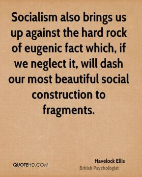 Havelock Ellis - Socialism also brings us up against the hard rock of ...