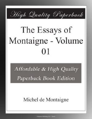 the essays of montaigne volume 01 by michel de montaigne buy now