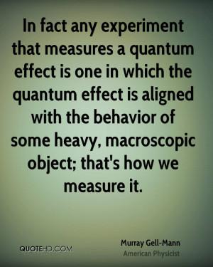 ... behavior of some heavy, macroscopic object; that's how we measure it