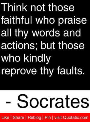 ... those who kindly reprove thy faults. - Socrates #quotes #quotations