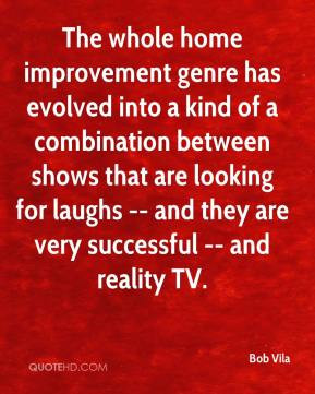 Bob Vila - The whole home improvement genre has evolved into a kind of ...