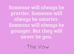 Someone will always be prettier. Someone will always be smarter.