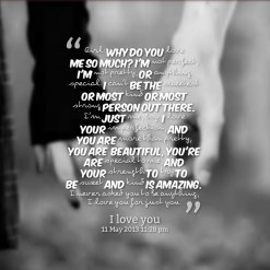 thumbnail of quotes *Girl: Why do you *love me so much? I\'m *not ...