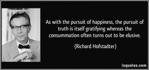 As with the pursuit of happiness, the pursuit of truth is itself ...
