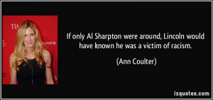 ... , Lincoln would have known he was a victim of racism. - Ann Coulter