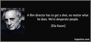 film director has to get a shot, no matter what he does. We're ...