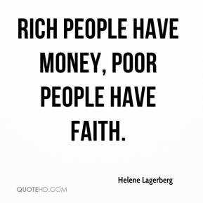 helene-lagerberg-quote-rich-people-have-money-poor-people-have-faith ...