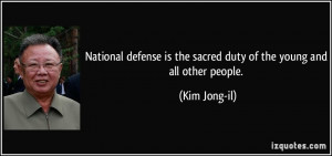 National defense is the sacred duty of the young and all other people ...