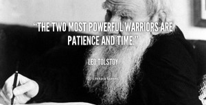The two most powerful warriors are patience and time.""