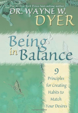 Being In Balance: 9 Principles for Creating Habits to Match Your ...