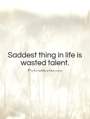 Talent Quotes Saddest Quotes