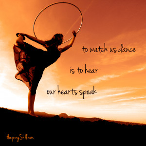 To watch us [hoop] dance is to hear our hearts speak…Hoop Quotes