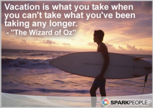 Motivational Quote - Vacation is what you take when you can't take ...