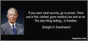 ... so on. The only thing lacking... is freedom. - Dwight D. Eisenhower
