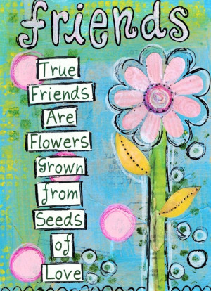 true-friends-flowers-grown-seed-love-friendship-quotes-sayings ...