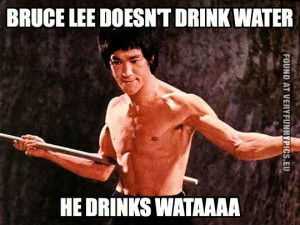 Bruce Lee doesn't drink water