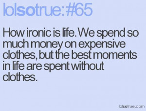 Ironic quotes about life lolsotrue life quotes funny life quotes ...