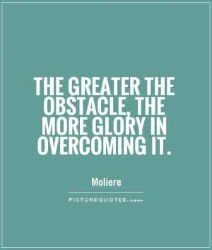 Motivational Quotes Overcoming Quotes Glory Quotes Moliere Quotes
