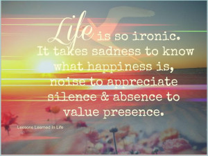 Life Is So Ironic, It Takes Sadness To Know What Happiness Is, Noise ...