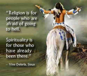 Religion is for people who are afraid of going to hell. Spirituality ...