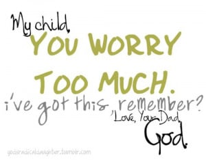 My Child You Worry Too Much l've Got This Remember Love Your Dad God ...