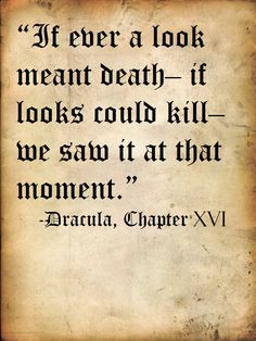 Quote from Bram Stoker's Dracula; also the origin of the phrase