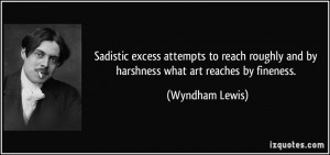 Sadistic excess attempts to reach roughly and by harshness what art ...