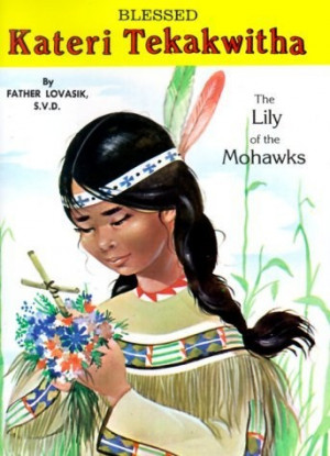 Kateri Tekakwitha: The Lily of the Mohawks by Lawrence G. Lovasik ...