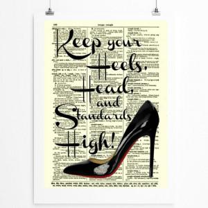 Keep Your Heels, Head and Standards High, Inspirational Art Print ...