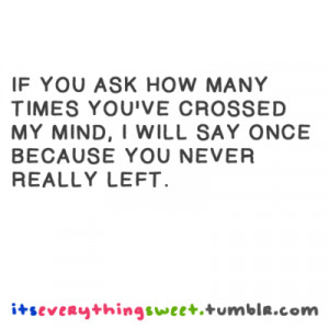 If you ask how many Times You've crossed my mind, I will say once ...