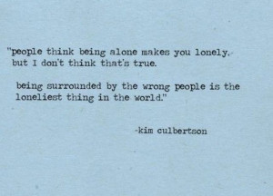 Being Surrounded by the wrong people is the loneliest thing in the ...