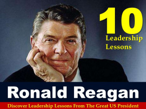 10 Leadership Lessons From Ronald Reagan