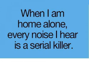 funny, home alone, me, quotes, serial killer, true story