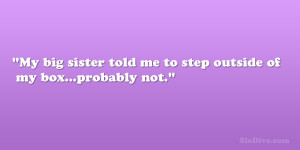 ... this step outside 28 phenomenal big sister quotes image from our