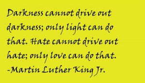 have decided to stick with love. Hate is too great a burden to bear.