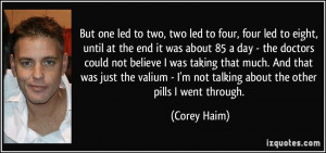 ... valium - I'm not talking about the other pills I went through. - Corey