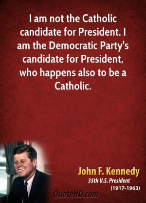 am not the Catholic candidate for President. I am the Democratic ...