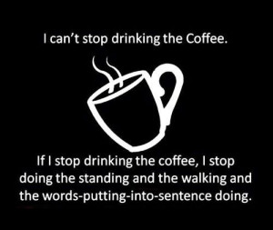 can't stop drinking the coffee...