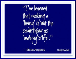Life vs. living Maya Angelou quote via Mystic Sounds on Facebook