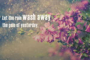 Let the rain washing away... #quotes #rain #washing #flower