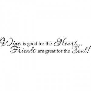 ... good for the heart...Friends are great for the soul!' Vinyl Art Quote