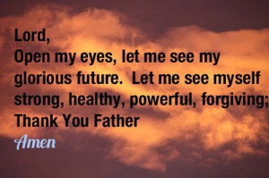 ... future. Let me see myself strong, healthy, powerful, forgiving