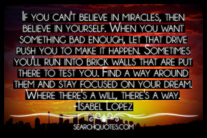 If You Can't Believe In Miracles, Then Believe In Yourself. When You ...