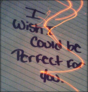 love # i wish i was perfect # i want to make you happy # love you ...