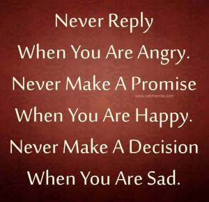 Never Reply When You Are Angry Never Make A Promise when you are happy ...