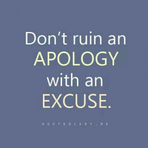 Don't ruin an apology with an excuse