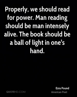 Properly, we should read for power. Man reading should be man ...