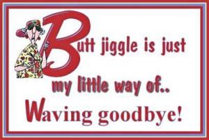 Goodbye Maxine Butt Jiggle Tag Code: