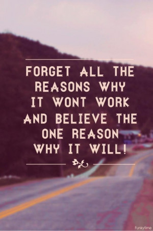All The Reasons It Won't Work, Believe The One Reason It Will: Quote ...